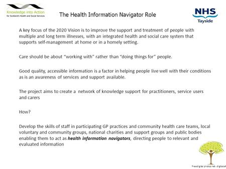 The Health Information Navigator Role A key focus of the 2020 Vision is to improve the support and treatment of people with multiple and long term illnesses,