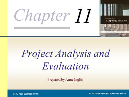 Chapter McGraw-Hill Ryerson © 2013 McGraw-Hill Ryerson Limited Project Analysis and Evaluation Prepared by Anne Inglis 11.