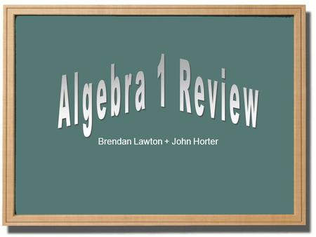Brendan Lawton + John Horter. Addition Property (of Equality) If the same number is added to both sides of an equation, the two sides remain equal. That.