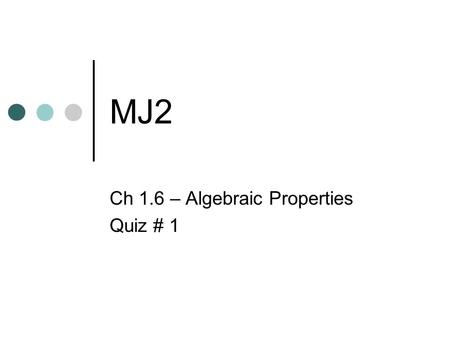 MJ2 Ch 1.6 – Algebraic Properties Quiz # 1. Bellwork Take out yesterday's assignment and leave it on your desk for me to check! Solve and Check 1. x +