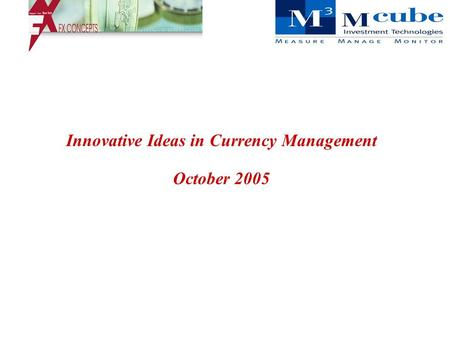 Innovative Ideas in Currency Management October 2005.