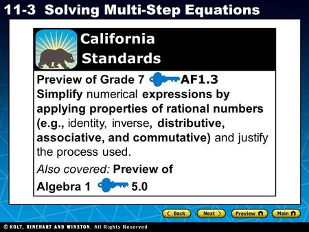 California Standards Preview of Grade 7 AF1.3 Simplify numerical expressions by applying properties of rational numbers (e.g., identity, inverse,