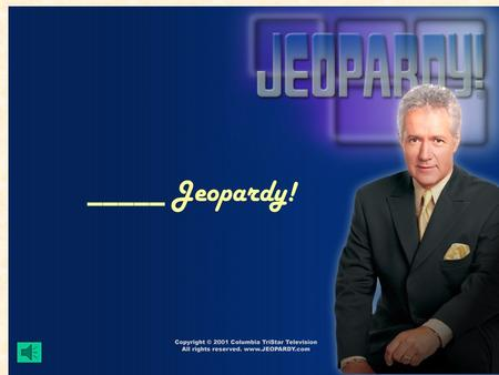 _____ Jeopardy! Properties Jeopardy! Name that Property Write an Expression True or False? 200 600 800 200 400 600 800 600 800 400 200 400 1000.