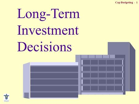 Cap Budgeting - 1 Long-Term Investment Decisions.