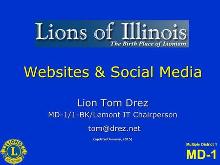 Multiple District 1 MD-1 Websites & Social Media Lion Tom Drez MD-1/1-BK/Lemont IT Chairperson  (updated January, 2015)