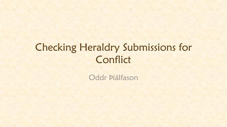 Checking Heraldry Submissions for Conflict Oddr Þiálfason.