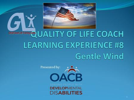 1 Presented by:. COACH LEARNING EXPERIENCE # 8 Gentle Wind Objectives: #1-Participants will be introduced to the concept of Gentle Wind #2-Participants.