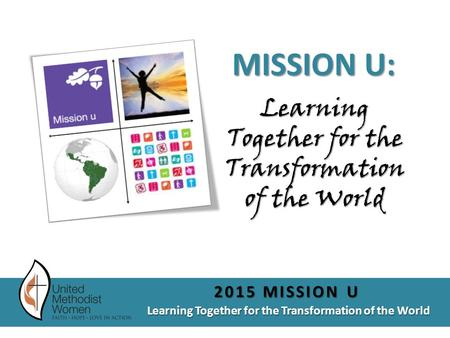 Learning Together for the Transformation of the World 2015 MISSION U Learning Together for the Transformation of the World MISSION U: :