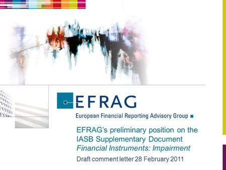 EFRAG's preliminary position on the IASB Supplementary Document Financial Instruments: Impairment Draft comment letter 28 February 2011.