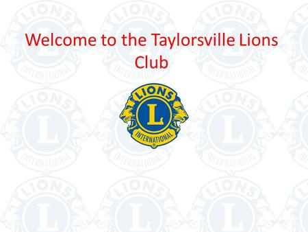 "Welcome to the Taylorsville Lions Club. What is the Taylorsville Lions Club? Civic Organization= ""We Serve"" Mission is to support Visually Impaired People."