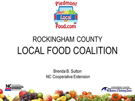 ROCKINGHAM COUNTY LOCAL FOOD COALITION Brenda B. Sutton NC Cooperative Extension.