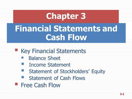 Financial Statements and Cash Flow  Key Financial Statements  Balance Sheet  Income Statement  Statement of Stockholders' Equity  Statement of Cash.
