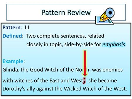 Write an I;I pattern sentence about Dorothy and the Wicked Witch of the West Write an I;I pattern sentence about Dorothy and Mrs. Gulch and Toto back.