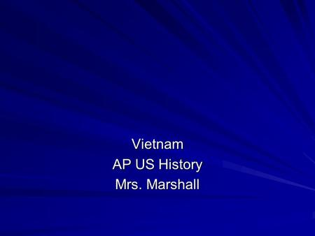 Vietnam AP US History Mrs. Marshall. Vietnam is located on the continent of Southeast Asia. From late 1800's until WWII it was ruled by France. Vietnamese.
