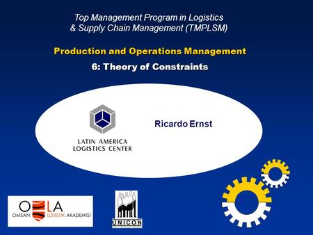 Ricardo Ernst Top Management Program in Logistics & Supply Chain Management (TMPLSM) Production and Operations Management 6: Theory of Constraints.