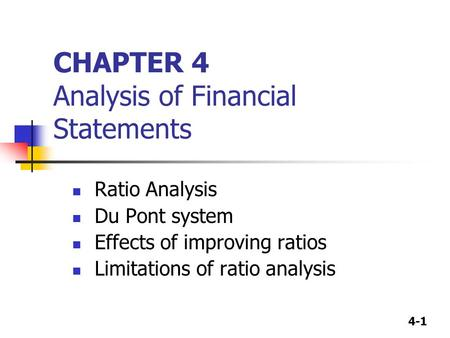 4-1 CHAPTER 4 Analysis of Financial Statements Ratio Analysis Du Pont system Effects of improving ratios Limitations of ratio analysis.
