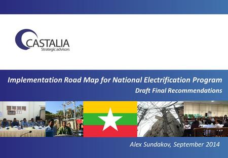 Implementation Road Map for National Electrification Program Draft Final Recommendations Alex Sundakov, September 2014.