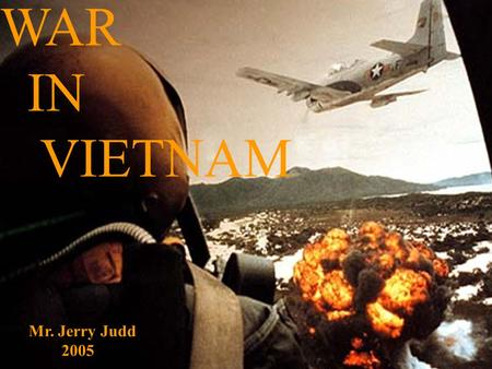 WAR IN VIETNAM Mr. Jerry Judd 2005 2005. Geographic Setting Geographic Setting Vietnam is an S shaped country that hugs the coast of SoutheastAsia.