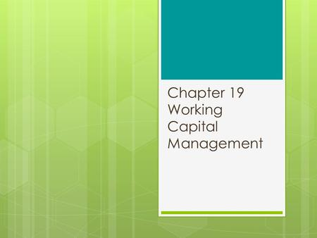 Chapter 19 Working Capital Management. Chapter 19 Outline 2 19.1 Analyzing Working Capital What Constitutes Good Working Capital Management? Cash Flow.