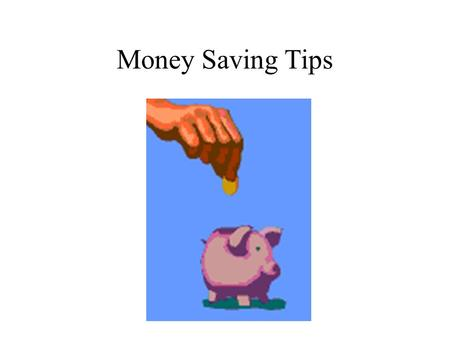 Money Saving Tips. Saving is a mind set. Or Frugal with a hint of cheap!