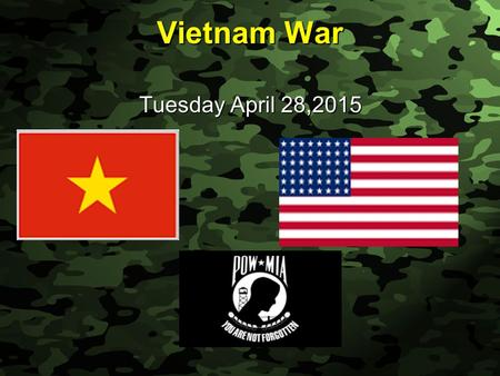 Slide 1 Vietnam War Tuesday April 28,2015. Slide 2 Vietnam War Vietnam had been a French colony under the name of French Indochina (along with Cambodia.