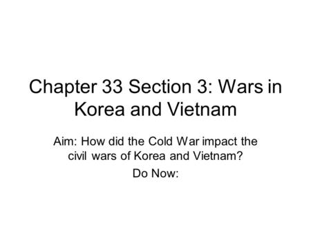 Chapter 33 Section 3: Wars in Korea and Vietnam