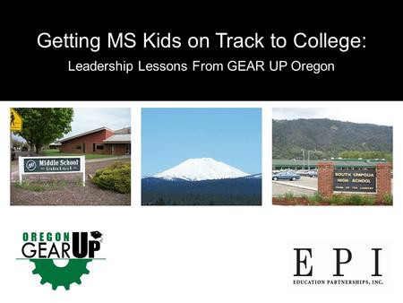 Getting MS Kids on Track to College: Leadership Lessons From GEAR UP Oregon.