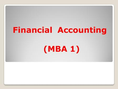 Financial Accounting (MBA 1). My Contact Details: AJ Ramgoon [B.Comm, UHDE, MBA, Pastel (Advanced), MYOB, ADR (SA), PG Dip (Advanced Taxation) Contact.