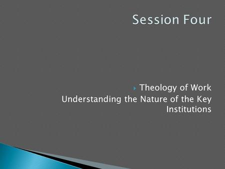  Theology of Work Understanding the Nature of the Key Institutions.