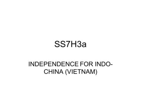 SS7H3a INDEPENDENCE FOR INDO- CHINA (VIETNAM). Independence for Indochina The French controlled the colony known as Indochina, which includes the countries.