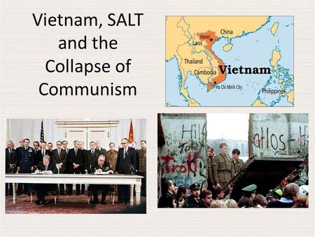 Vietnam, SALT and the Collapse of Communism. Cold War The Cold War made foreign policy a major issue in every presidential election between 1948 and 1992.