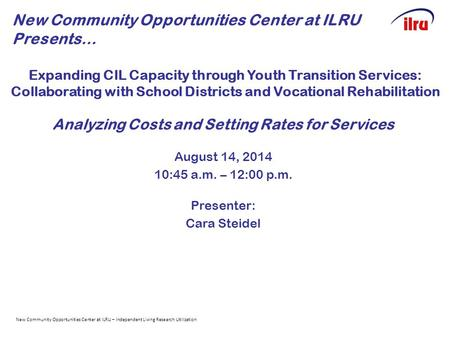 Expanding CIL Capacity through Youth Transition Services: Collaborating with School Districts and Vocational Rehabilitation Analyzing Costs and Setting.