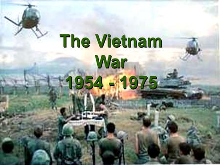 "The Vietnam War 1954 - 1975. Background to the War zFrance controlled ""Indochina"" since the late 19 th century zJapan took control during World War II."
