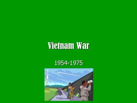 Vietnam War 1954-1975. Early American Involvement 1 ) Vietnamese Nationalism - ruled by China from 1800's-WWII - ruled by Japan during WWII - ruled by.