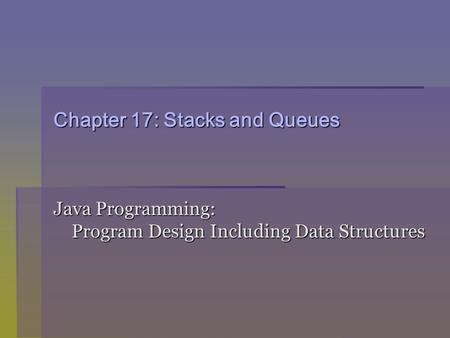 Chapter 17: Stacks and Queues