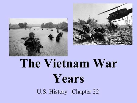 The Vietnam War Years U.S. History Chapter 22. Moving Toward Conflict French controlled Vietnam until WWII Ho Chi Minh – leader of Vietnamese Communist.