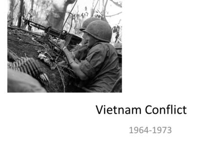 Vietnam Conflict 1964-1973. Background 1884-1948 French Colonial Domination – Ho Chi Minh Democratic Republic of Vietnam Declared – Minh and followers.
