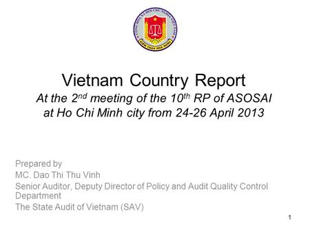 Vietnam Country Report At the 2 nd meeting of the 10 th RP of ASOSAI at Ho Chi Minh city from 24-26 April 2013 Prepared by MC. Dao Thi Thu Vinh Senior.