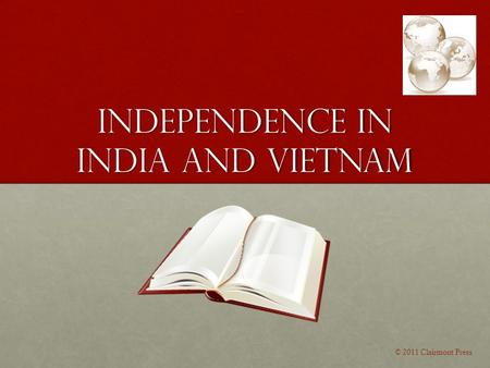 INDEPENDENCE IN INDIA AND VIETNAM © 2011 Clairmont Press.