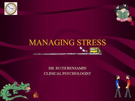 MANAGING STRESS DR. RUTH BENJAMIN CLINICAL PSYCHOLOGIST.