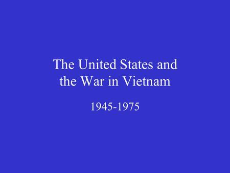 The United States and the War in Vietnam 1945-1975.