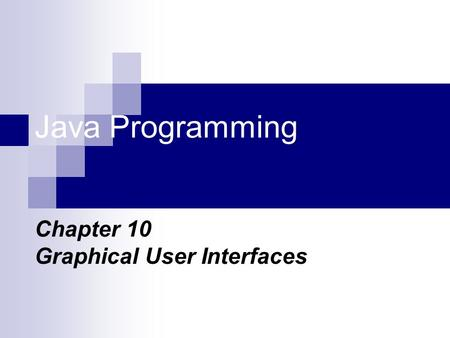 Java Programming Chapter 10 Graphical User Interfaces.