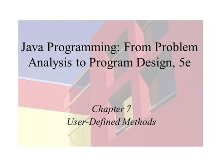 Java Programming: From Problem Analysis to Program Design, 5e Chapter 7 User-Defined Methods.
