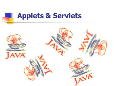 Applets & Servlets.