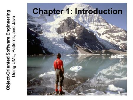 Using UML, Patterns, and Java Object-Oriented Software Engineering Chapter 1: Introduction.
