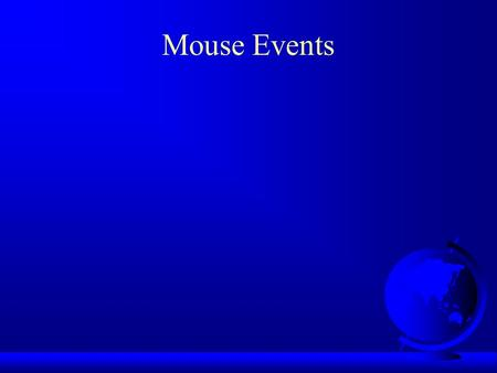 Mouse Events. Handling Mouse Events Java provides two listener interfaces to handle mouse events: MouseListener;  MouseListener;  MouseMotionListener.