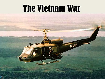 The Vietnam War. Vietnam War 1950-1973 Why we fought?