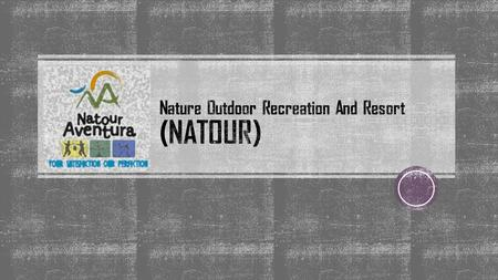  Company Name : Nature Outdoor Recreation and Resort (NATOUR)  Company Address : Hutan Simpan Ayer Hitam, 47100 Puchong, Selangor  Type of Company.