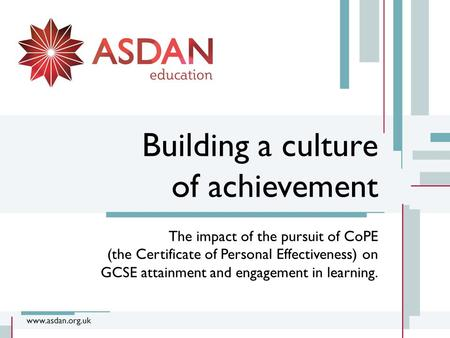 Building a culture of achievement The impact of the pursuit of CoPE (the Certificate of Personal Effectiveness) on GCSE attainment and engagement in learning.