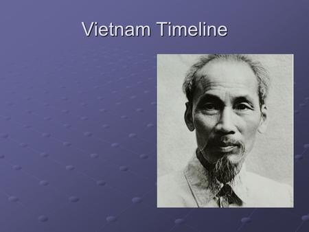 Vietnam Timeline. French Intervention U. S. supports France in their attempt to reclaim Vietnam. France is defeated in 1954.